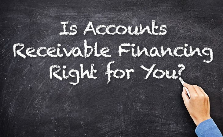 Is Accounts Receivable Financing Right for You