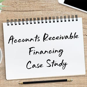 Accounts Receivable Financing Case Study